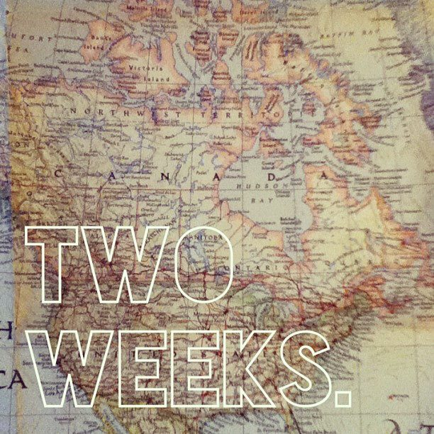 two weeks till canada